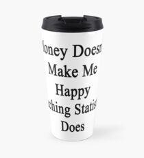 Money Doesn't Make Me Happy Teaching Statistics Does  Travel Mug