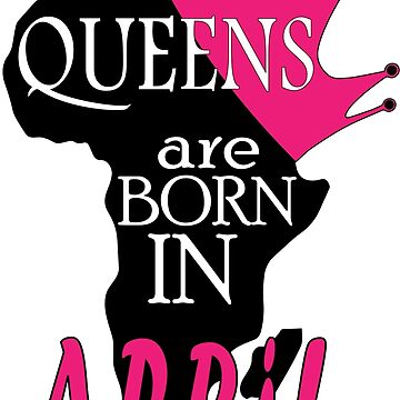 Queens are born in April by AndriaJ