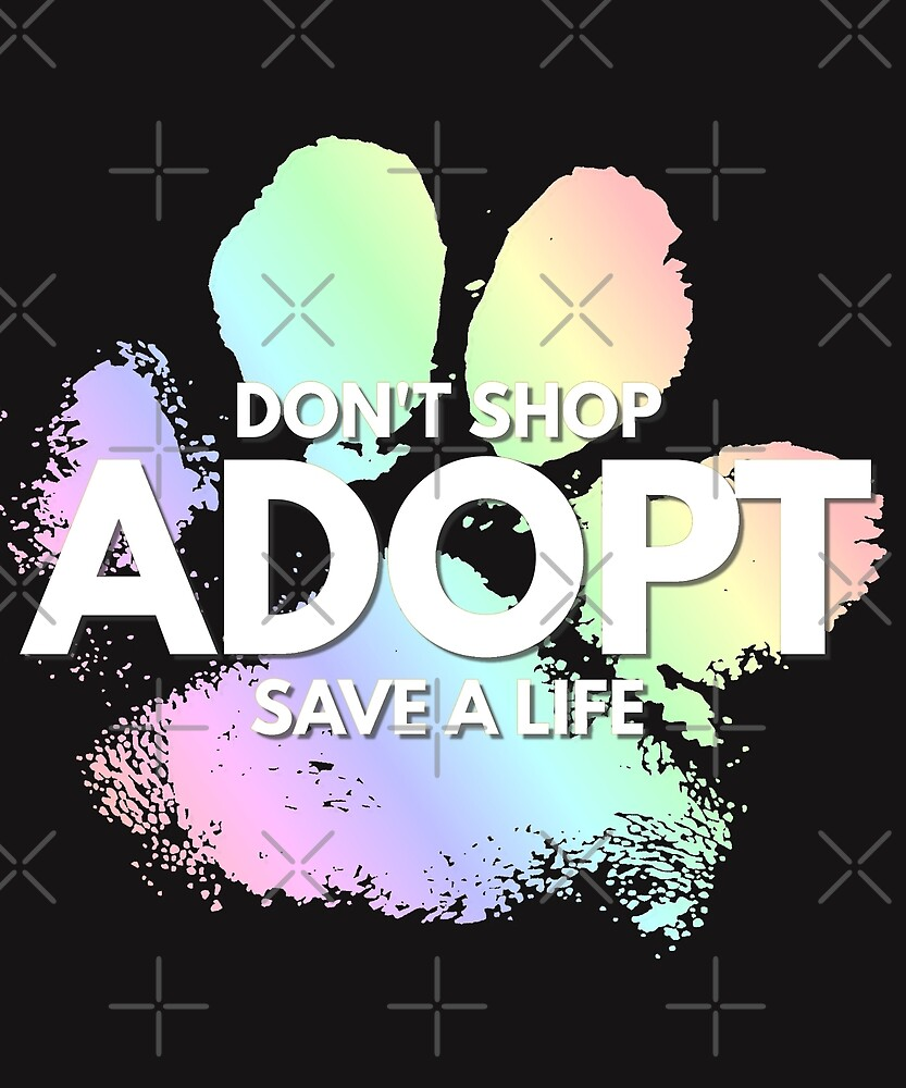Don't Shop, Adopt. Dog, Cat, Rescue Kind Animal Rights Lover by twizzler3b