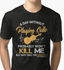 A Day Without Playing Cello Tri-blend T-Shirt