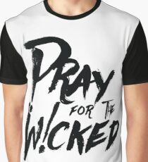 Pray For The Wicked Graphic T-Shirt