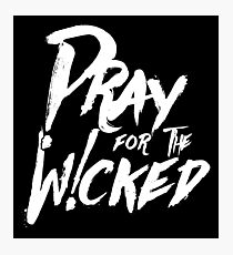 Pray For The Wicked Photographic Print