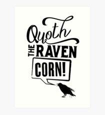 Quoth The Raven, Corn! Art Print