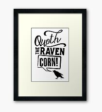 Quoth The Raven, Corn! Framed Print