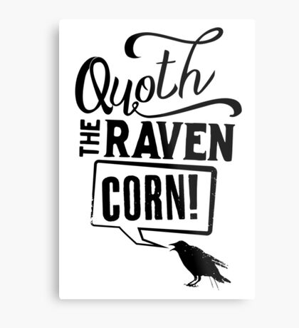 Quoth The Raven, Corn! Metal Print