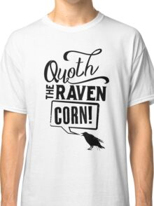 Quoth The Raven, Corn! Classic T-Shirt