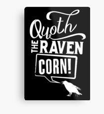 Quoth the Raven, Corn! (White) Metal Print