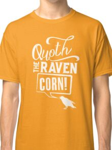 Quoth the Raven, Corn! (White) Classic T-Shirt