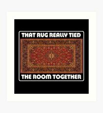 That Rug Really Tied The Room Together - Inspired by The Big Lebowski Art Print