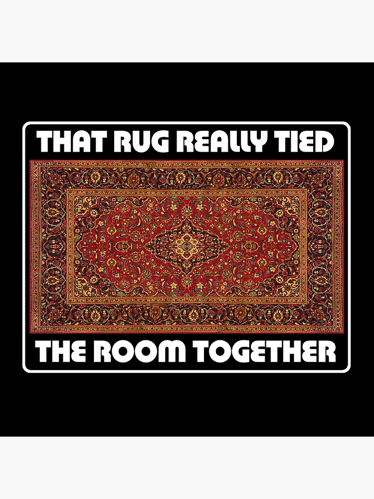 That Rug Really Tied The Room Together - Inspired by The Big Lebowski by WonkyRobot