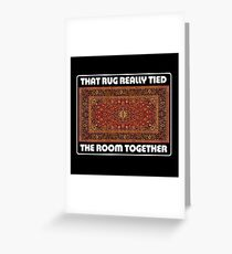 That Rug Really Tied The Room Together - Inspired by The Big Lebowski Greeting Card