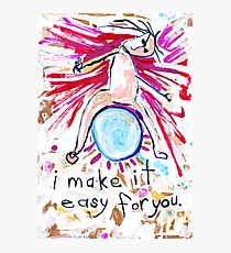 I Make It Easy For You Photographic Print