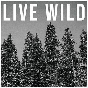 Live Wild by Btower