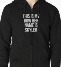 This Is My Bow Her Name Is Skyler T-Shirt Zipped Hoodie