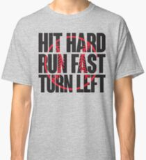 Hit hard, run fast, turn left Classic T-Shirt