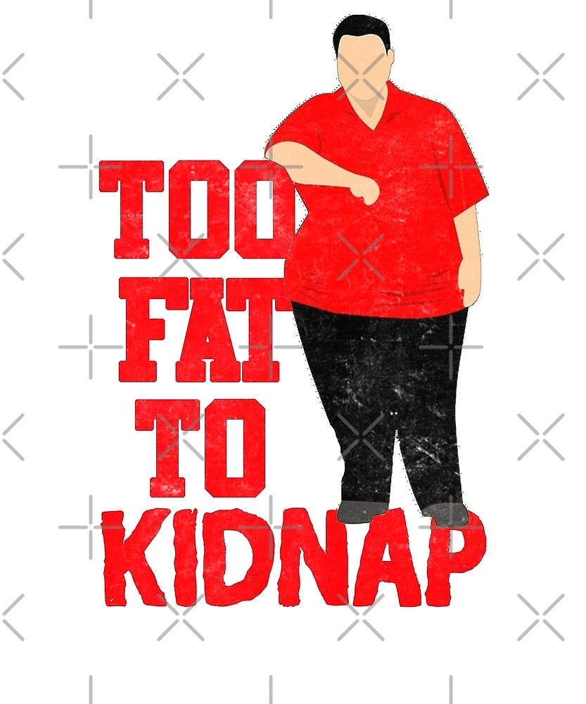 Too Fat To Kidnap Funny  by Energetic-Mind