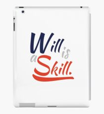 Will Is A Skill T-Shirt iPad Case/Skin