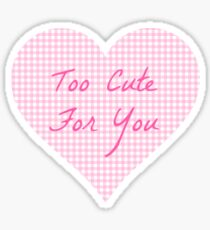 Too Cute For You! Sticker