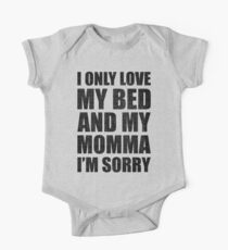 I Only Love My Bed And My Momma I'm Sorry Drake One Piece - Short Sleeve
