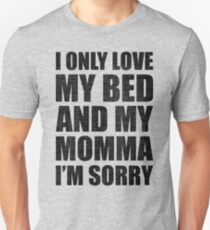 I Only Love My Bed And My Momma I'm Sorry Drake Unisex T-Shirt