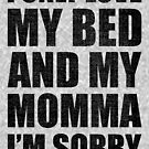 I Only Love My Bed And My Momma I'm Sorry Drake by trndsttrz