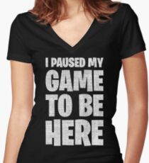 I Paused My Game To Be Here Women's Fitted V-Neck T-Shirt