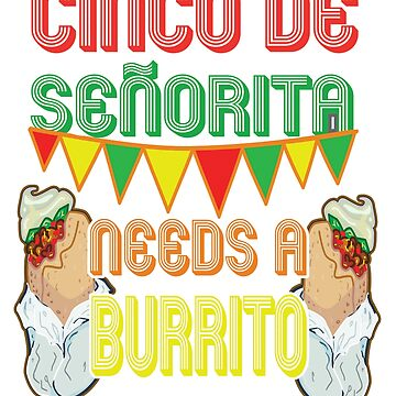 Funny Cinco De Mayo Señorita Needs A Burrito Fiesta Party Shirt by VintageInspired