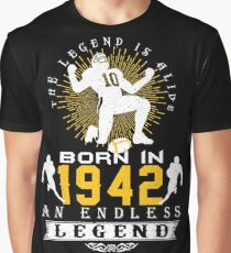 The 'Football' Legend Is Alive - Born In 1942 Graphic T-Shirt