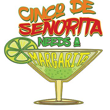 Funny Cinco De Mayo Señorita Needs A Margarita Fiesta Party Shirt by VintageInspired