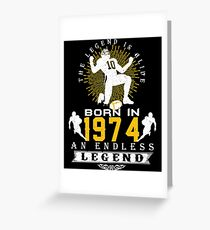 The 'Football' Legend Is Alive - Born In 1974 Greeting Card