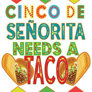 Funny Cinco De Mayo Señorita Needs A Taco Fiesta Party Shirt by VintageInspired