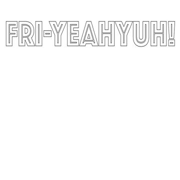 Fri Yeah Yuh Hiphop Friday Cheers Weekend by YYZTees