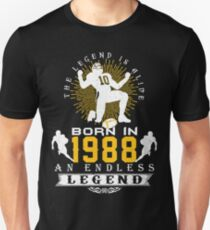 The 'Football' Legend Is Alive - Born In 1988 Unisex T-Shirt