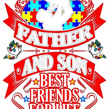 Father and son, Best friends for life- Autism Awareness Tshirt by WilliamLucas89