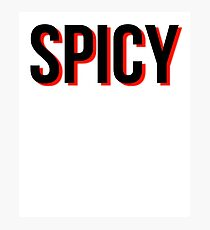 I Got the Spice. I'm Spicy Photographic Print