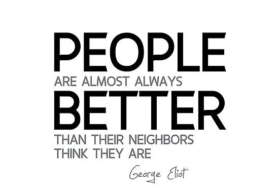 people are almost always better - george eliot by razvandrc