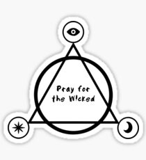 PRAY FOR THE WICKED ! Sticker