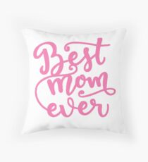 Best Mom Ever - Mother's Day Throw Pillow