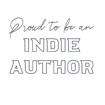 Proud to be an Indie Author by ThatsTirrellble