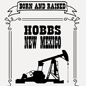 Born and Raised in Hobbs New Mexico by NewMexicoTees