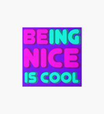 Being Nice Is Cool So Be Nice Art Board