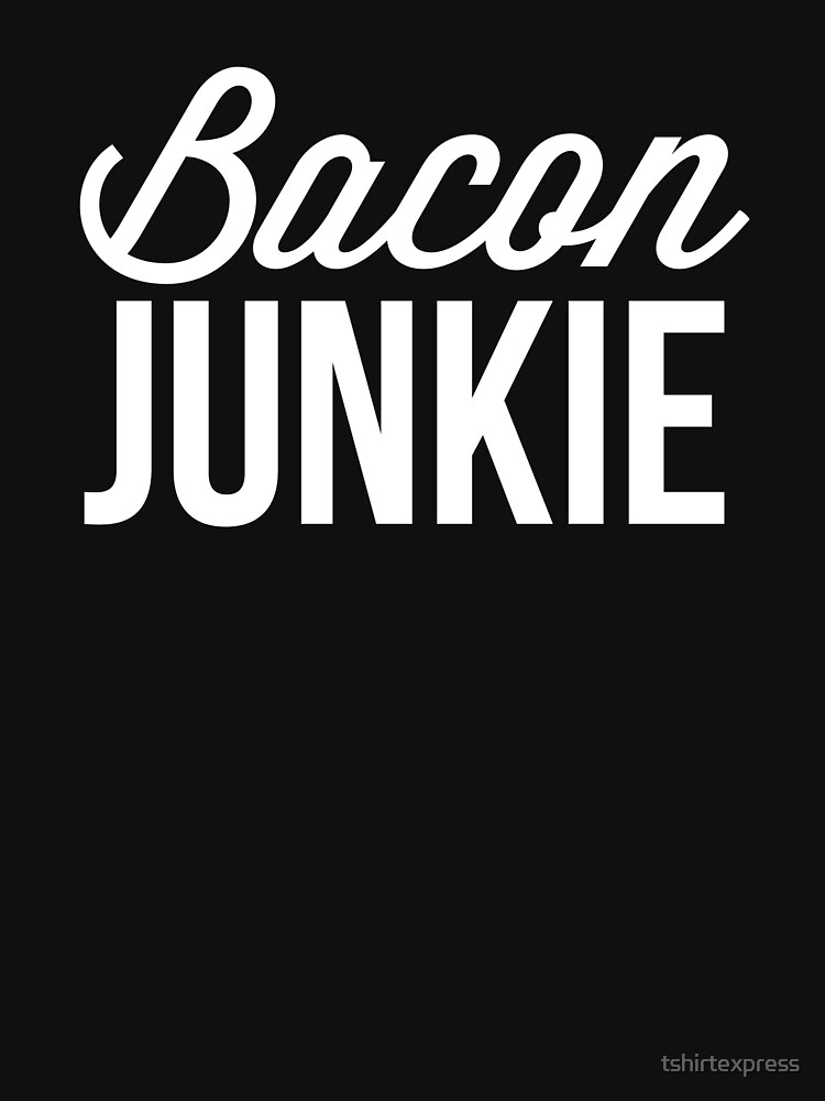 Bacon Junkie by tshirtexpress
