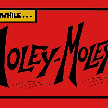 Meanwhile…Holey-Moley! by Proven-Jester