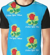 I Love You Mom - Flower Red Rose Mother's Day Gift - Quote Mug for Mothers Day Graphic T-Shirt