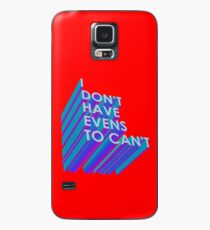 I Don't Have Evens to Can't - Ver 2 Case/Skin for Samsung Galaxy