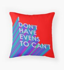I Don't Have Evens to Can't - Ver 2 Throw Pillow