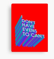 I Don't Have Evens to Can't - Ver 2 Canvas Print