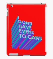 I Don't Have Evens to Can't - Ver 2 iPad Case/Skin