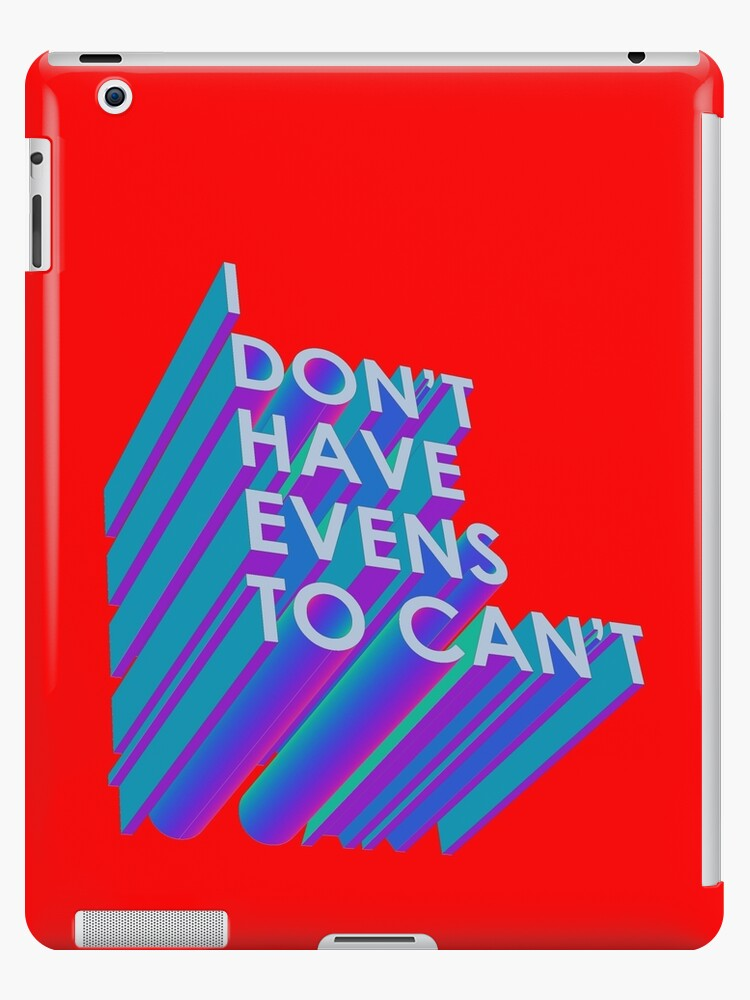 I Don't Have Evens to Can't - Ver 2 by dotstarstudios