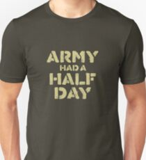 Army Had a Half Day Unisex T-Shirt